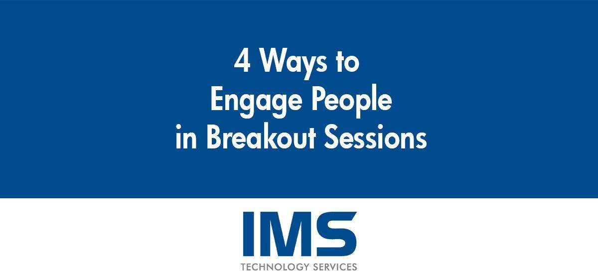 4 Ways to Engage Attendees in Breakouts