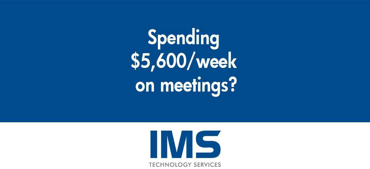 Spending $5,600/week on meetings?