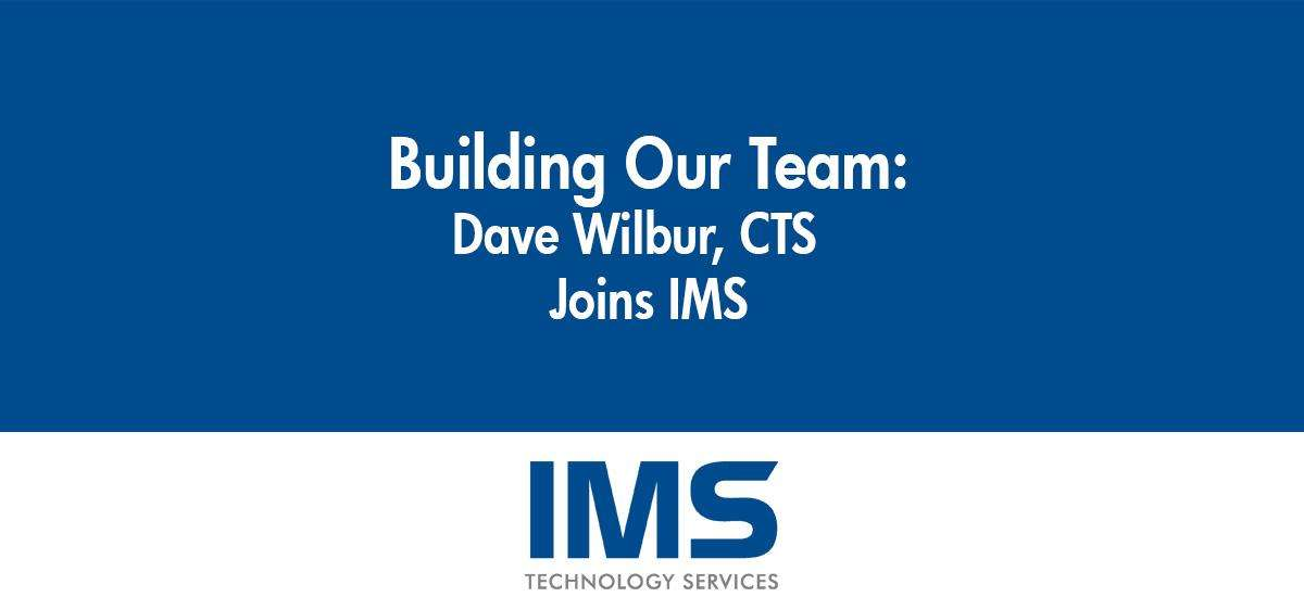 Dave Wilbur, CTS Joins IMS